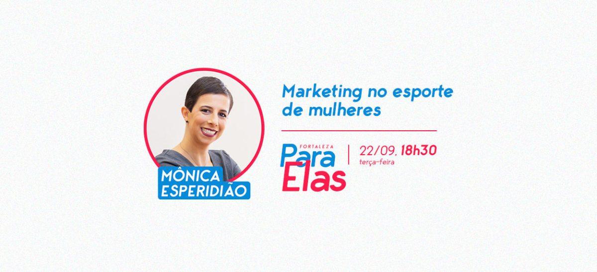 Fortaleza Para Elas dia 22 de setembro: Marketing no esporte de mulheres com Mônica Espiridião